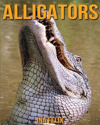 Alligators - Children Book of Fun Facts & Amazing Photos on Animals in Nature - A Wonderful Alligators Book for Kids Aged 3-7...