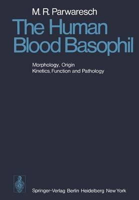 The Human Blood Basophil - Morphology, Origin, Kinetics Function, and Pathology (Paperback, Softcover reprint of the original...