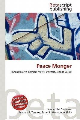 Peace Monger (Paperback): Lambert M. Surhone, Mariam T. Tennoe, Susan F. Henssonow