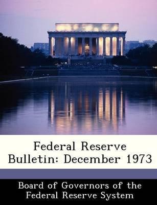 Federal Reserve Bulletin - December 1973 (Paperback):