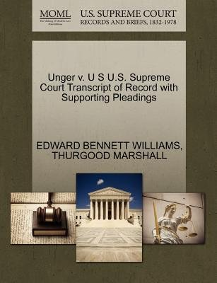 Unger V. U S U.S. Supreme Court Transcript of Record with Supporting Pleadings (Paperback): Edward Bennett Williams, Thurgood...