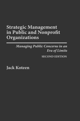Strategic Management in Public and Nonprofit Organizations - Managing Public Concerns in an Era of Limits (Hardcover, 2nd...