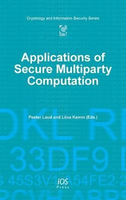 Applications of Secure Multiparty Comput (Hardcover): P. Laud