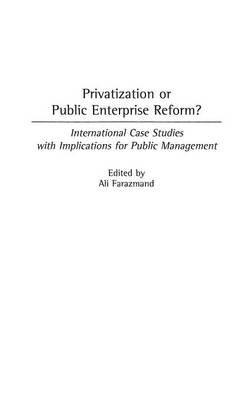 Privatization or Public Enterprise Reform? - International Case Studies with Implications for Public Management (Hardcover):...