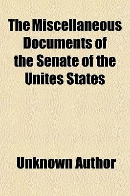 The Miscellaneous Documents of the Senate of the Unites States (Paperback): unknownauthor, Books Group