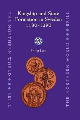 Kingship and State Formation in Sweden 1130-1290 (Electronic book text): Philip Line