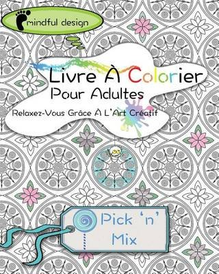 Mindful Design - Livre a Colorier Pour Adultes: Relaxez-Vous Grace A L'Art Creatif: Pick 'n' Mix (French,...