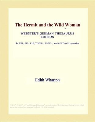The Hermit and the Wild Woman (Webster's German Thesaurus Edition) (Electronic book text): Inc. Icon Group International