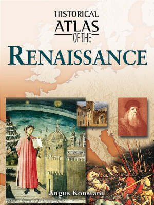 Historical Atlas of the Renaissance (Hardcover): Angus Konstam