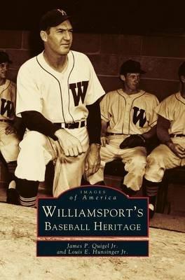 Williamsport's Baseball Heritage (Hardcover): James P., Jr. Quigel, Louis, Jr. Hunsinger