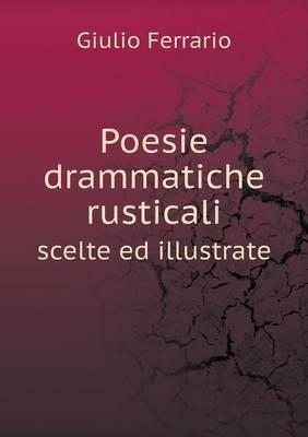 Poesie Drammatiche Rusticali Scelte Ed Illustrate (Italian, Paperback): Giulio Ferrario
