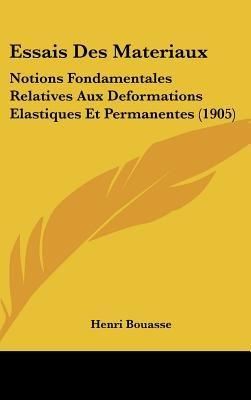 Essais Des Materiaux - Notions Fondamentales Relatives Aux Deformations Elastiques Et Permanentes (1905) (English, French,...