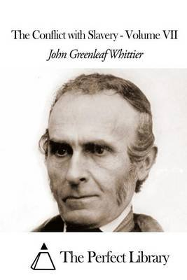 The Conflict with Slavery - Volume VII (Paperback): John Greenleaf Whittier