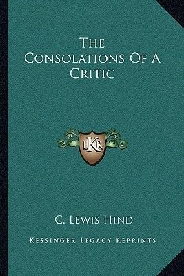 The Consolations of a Critic (Paperback): C. Lewis Hind