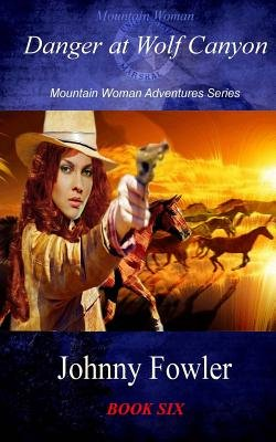 Mountain Woman - Danger at Wolf Canyon (Paperback): Johnny Fowler