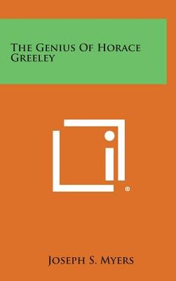 The Genius of Horace Greeley (Hardcover): Joseph S. Myers