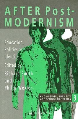After Postmodernism - Education, Politics and Identity (Hardcover): Richard Smith, Philip Wexler