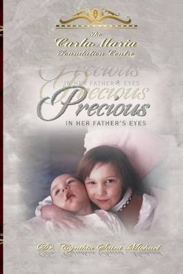 Precious in Her Father's Eyes (Paperback): Dr Cynthia Camille St Michael