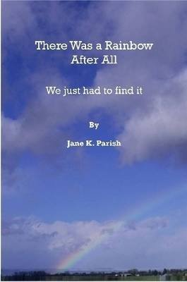 There Was a Rainbow After All (Paperback): Jane Parish