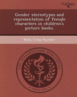 Gender Stereotypes and Representation of Female Characters in Children's Picture Books (Paperback): Kelly Crisp Paynter
