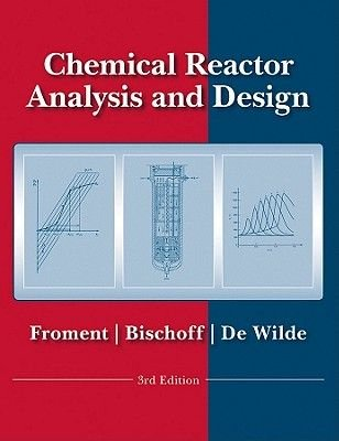 Chemical Reactor Analysis and Design (Hardcover, 3rd Revised edition): Gilbert F. Froment, Kenneth B. Bischoff, Juray De Wilde