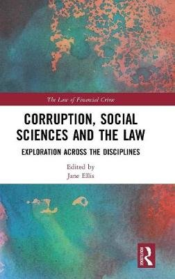 Corruption, Social Sciences and the Law - Exploration across the disciplines (Hardcover): Jane Ellis