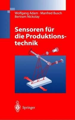Sensoren Fur Die Produktionstechnik (German, Hardcover): Wolfgang Adam, Manfred Busch, Bertram Nickolay