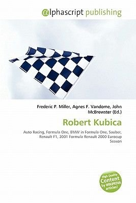 Robert Kubica (Paperback): Frederic P. Miller, Agnes F. Vandome, John McBrewster