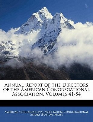 Annual Report of the Directors of the American Congregational Association, Volumes 41-54 (Paperback): Mass ). Congregational...