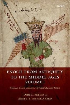 Enoch from Antiquity to the Middle Ages, Volume I - Sources From Judaism, Christianity, and Islam (Hardcover): John Reeves,...