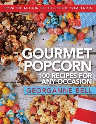 Gourmet Popcorn - 100 Recipes for Any Occasion (Paperback): Georganne Bell