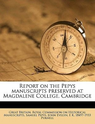 Report on the Pepys Manuscripts Preserved at Magdalene College, Cambridge (Paperback): Great Britain. Royal Commission on Histo