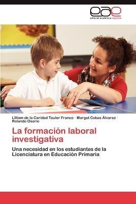 La Formacion Laboral Investigativa (Spanish, Paperback): Lilliam de la Caridad Tauler Franco