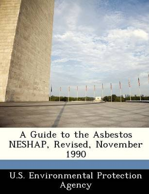 A Guide to the Asbestos Neshap, Revised, November 1990 (Paperback):