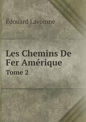 Les Chemins de Fer Amerique Tome 2 (French, Paperback): Edouard Lavoinne