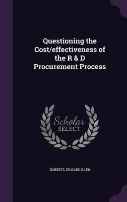 Questioning the Cost/Effectiveness of the R & D Procurement Process (Hardcover): Edward Baer Roberts