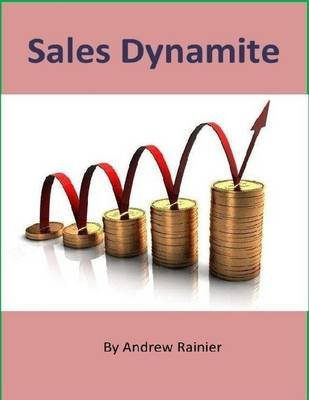 Sales Dynamite (Electronic book text): Andrew Rainier