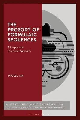 The Prosody of Formulaic Sequences - A Corpus and Discourse Approach (Electronic book text): Phoebe M S Lin