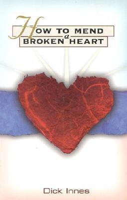 How to Mend a Broken Heart (Paperback): Dick Innes