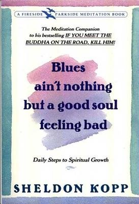 Blues Ain't Nothing But a Good Soul Feeling Bad - Daily Steps to Spiritual Growth (Electronic book text): Sheldon Kopp