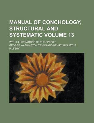 Manual of Conchology, Structural and Systematic; With Illustrations of the Species Volume 13 (Paperback): George Washington...