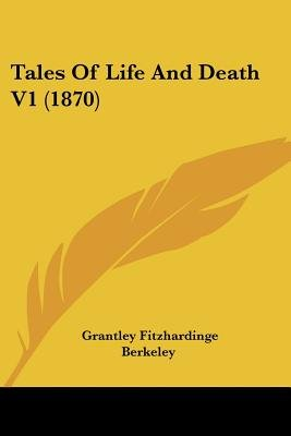 Tales Of Life And Death V1 (1870) (Paperback): Grantley Fitzhardinge Berkeley