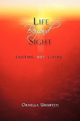 Life Beyond Sight - Existing, Not Living (Paperback): Ornella Umubyeyi