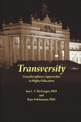 Transversity - Transdisciplinary Approaches in Higher Education (Paperback): Sue L.T. McGregor, Russ Volckmann