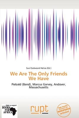 We Are the Only Friends We Have (Paperback): Saul Eadweard Helias