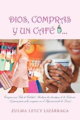 Dios, Compras y Un Cafe - (8 Pasos Para Saber Comprar En El Supermercado de Dios) (English, Spanish, Paperback): Zulma Letcy...