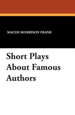 Short Plays about Famous Authors (Paperback): Maude Morrison Frank