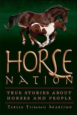 Horse Nation - True Stories about Horses and People (Paperback, 2nd): Teresa Tsimmu Martino