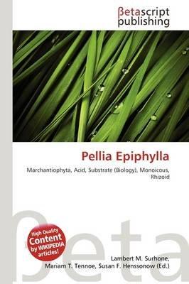 Pellia Epiphylla (Paperback): Lambert M. Surhone, Mariam T. Tennoe, Susan F. Henssonow