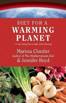 Diet for a Warming Planet - A 7-Step Eating Plan to Fight Global Warming (Paperback): Marissa Cloutier, Jennifer Boyd